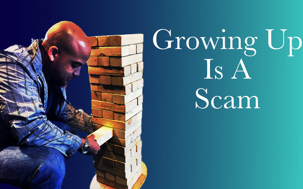 Growing up is a scam