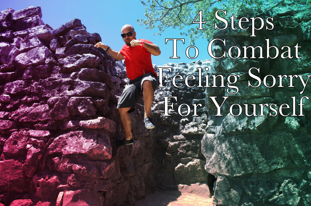 4 steps to combat feeling sorry for yourself Begotten Life