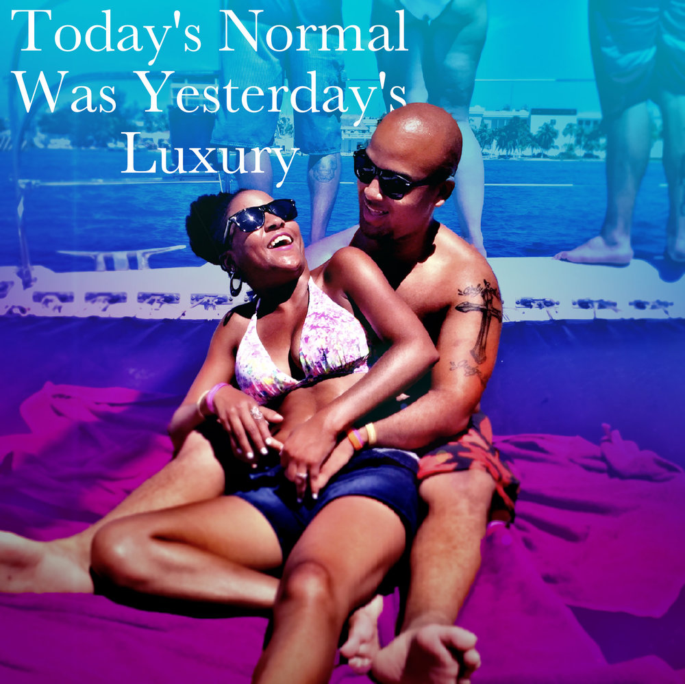 Today's normal was yesterday's luxury Begotten Life