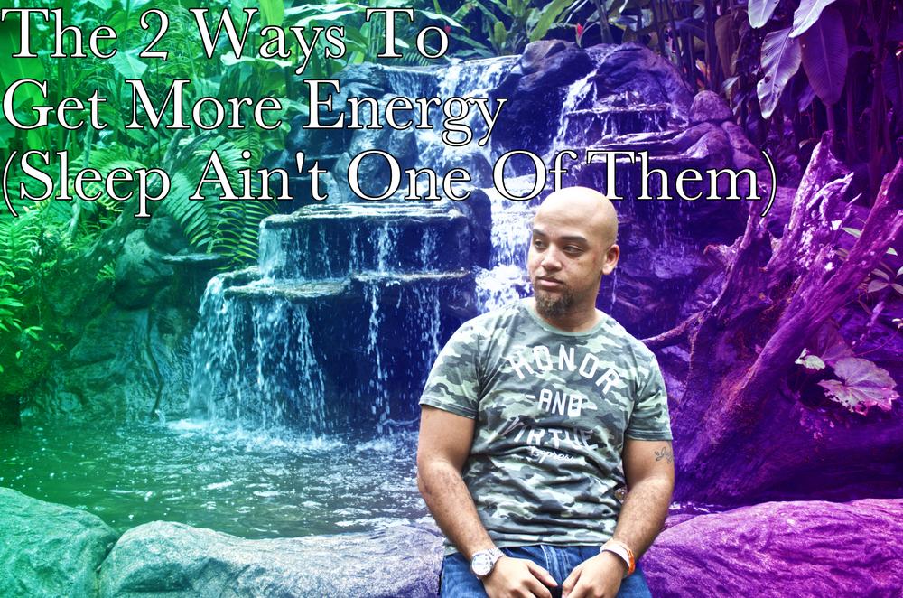 2 ways to get more energy Begotten Life