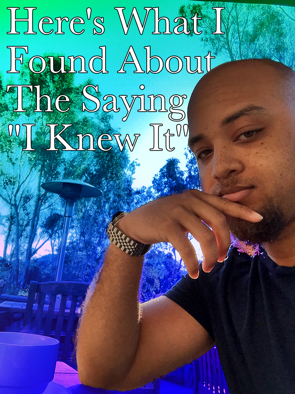 "Here's what i found about the saying ""i knew it"" Begotten Life"