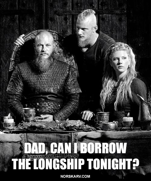 Vikings History Channel meme dad can I borrow the longship tonight alt for norge norway norwegian norskarv ragnar bjorn lagertha