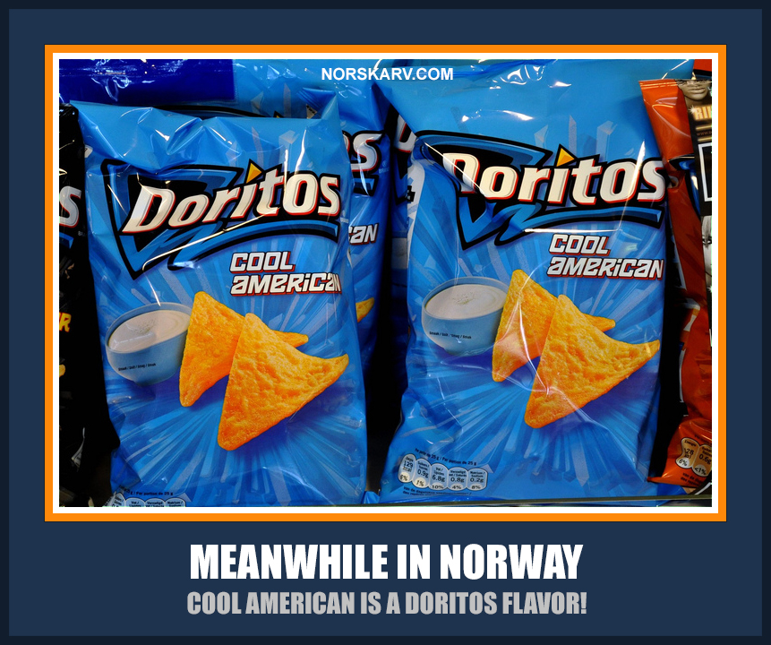 meanwhile in norway meme cool american is a doritos flavor Norwegian norskarv alt for norge fun funny humor wild crazy