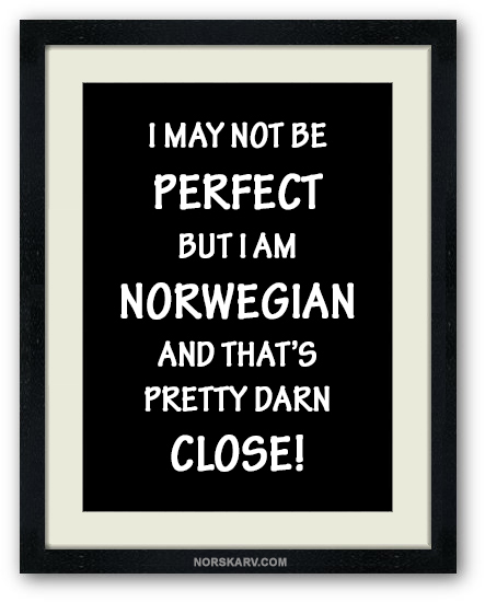 I may not be perfect but I'm Norwegian and that's pretty darn close norway alt for norge norskarv fun funny humor humorous wild crazy