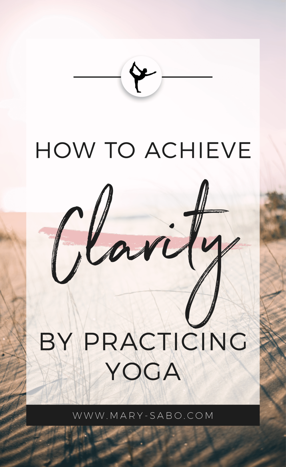 How to Achieve Clarity by Practicing Yoga | Mary Sabo Holistic Yoga Instructor