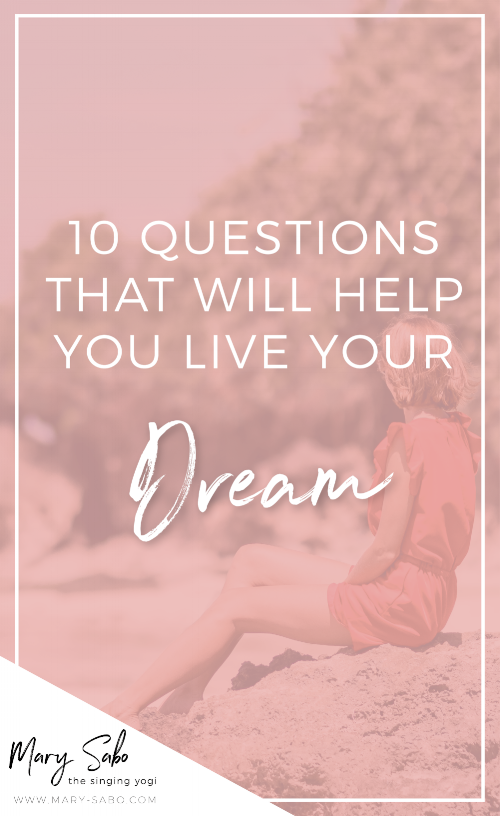 10 Questions That Will Help You Live Your Dream | Mary Sabo Yoga Instructor
