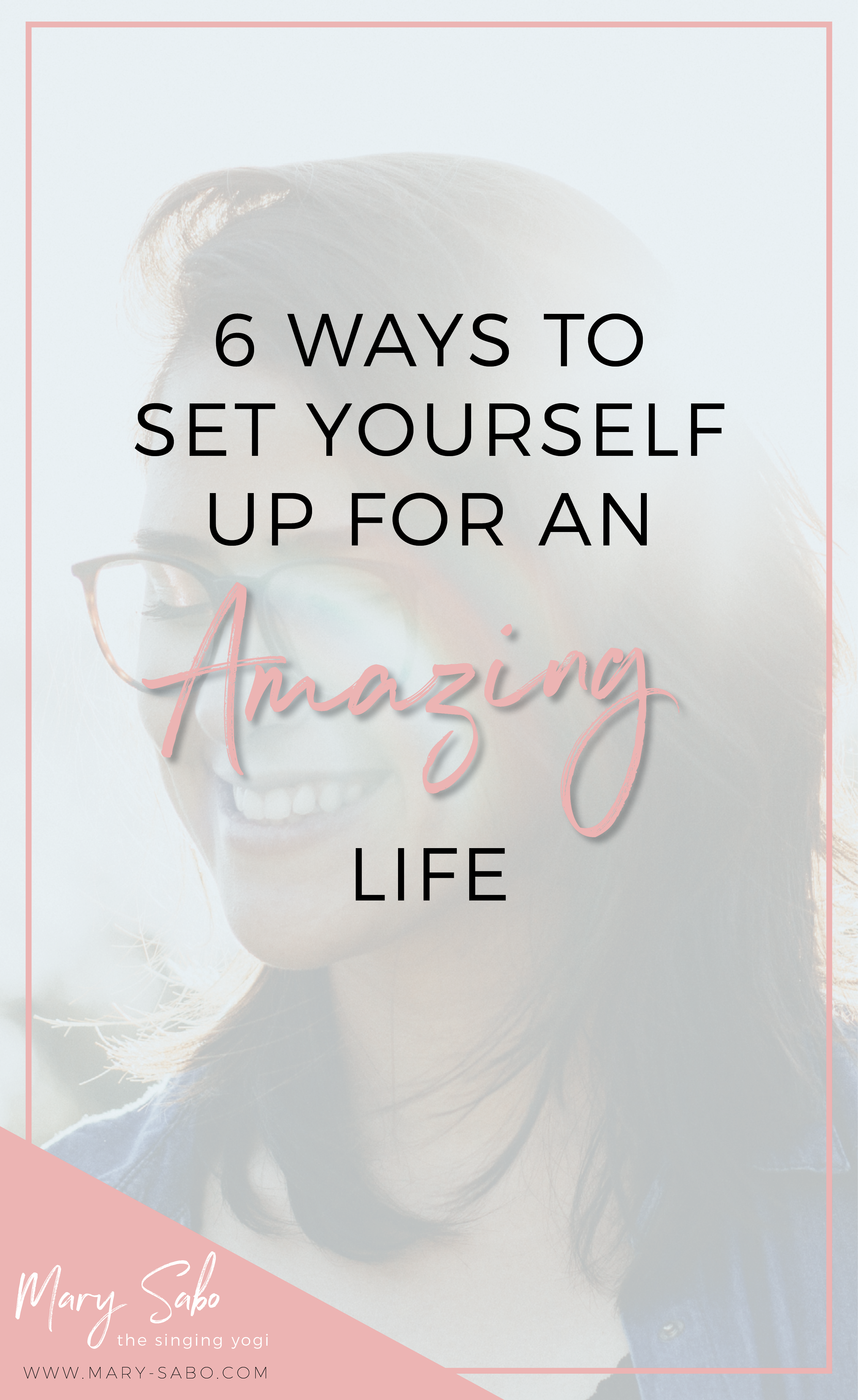 6 Ways to Set Yourself Up for an Amazing Life | Mary Sabo Yoga Instructor