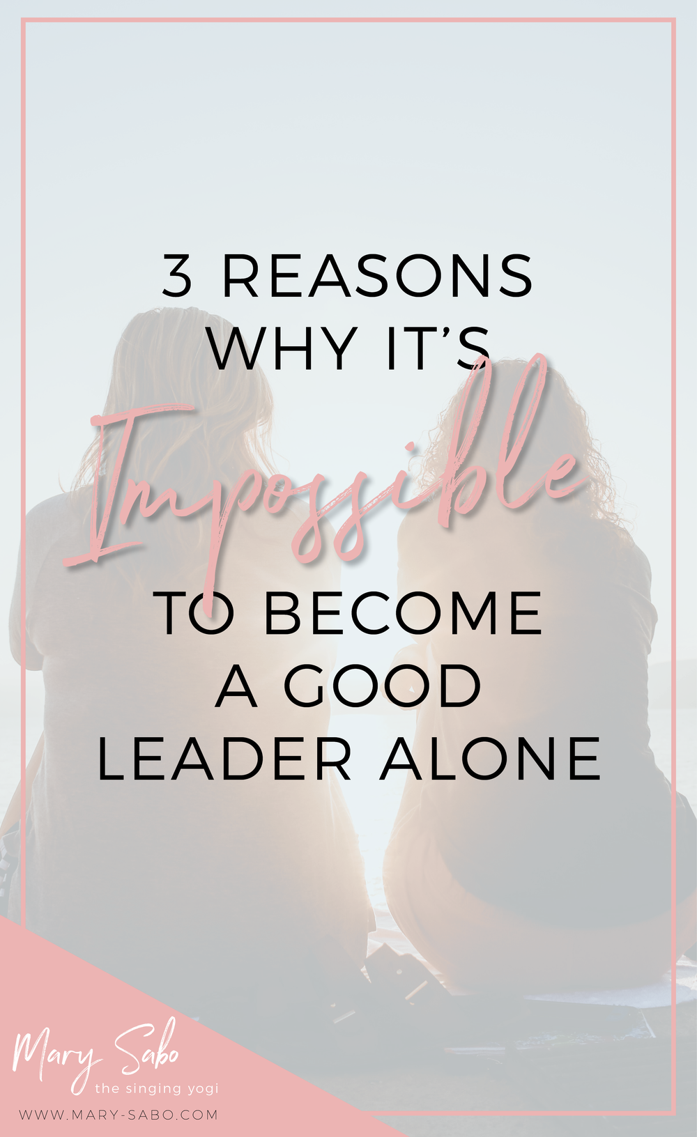 3 Reasons Why It's Impossible To Become A Good Leader Alone | Mary Sabo Yoga Instructor