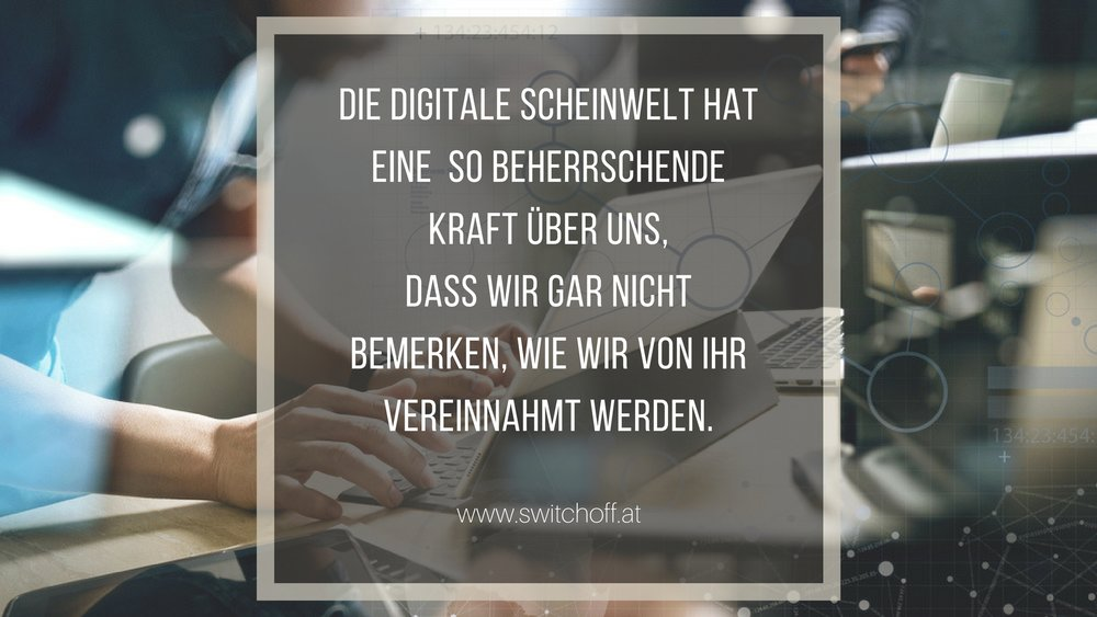 SWITCH OFF_Monika Schmiderer_die digitale Scheinwelt hat eine beherrschende Kraft über uns.jpg