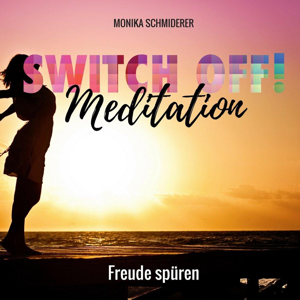 SWITCH OFF Meditationen zum Buch_Monika Schmiderer_Freude spueren.jpg