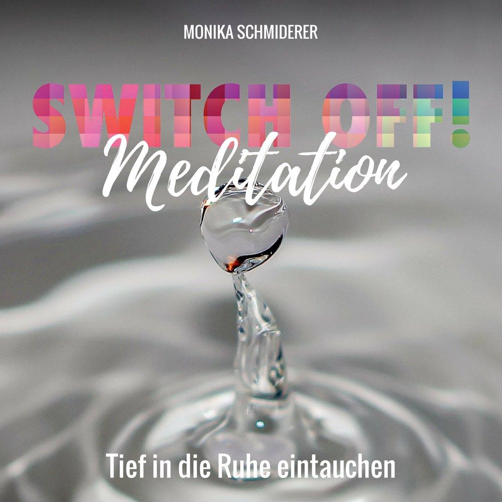 SWITCH OFF Meditationen zum Buch_Monika Schmiderer_Tief in die Ruhe eintauchen.jpg