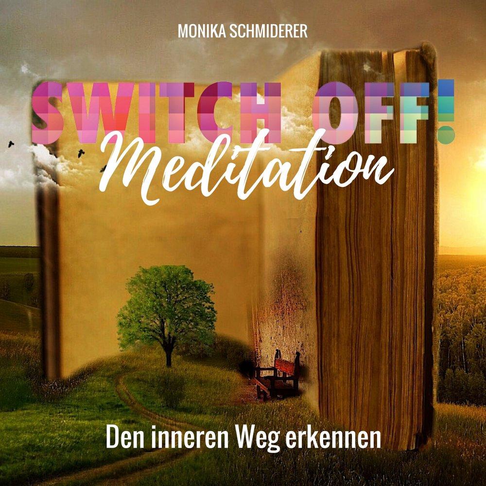 SWITCH OFF Meditationen zum Buch_Monika Schmiderer_Inneren Weg erkennen.jpg