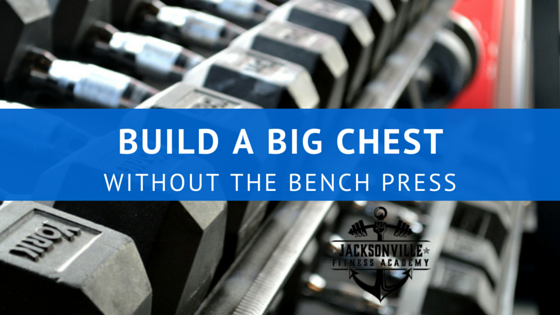 Build A Big Chest Without The Bench Press U2014 Jacksonville Fitness Academy |  Small Group Training, Personal Training And Barre Classes