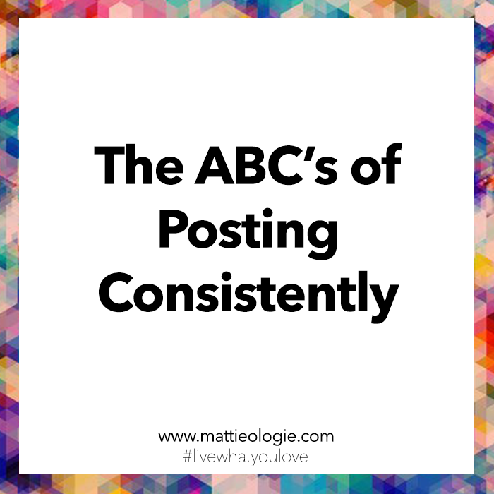 The ABC's of Posting Consistently