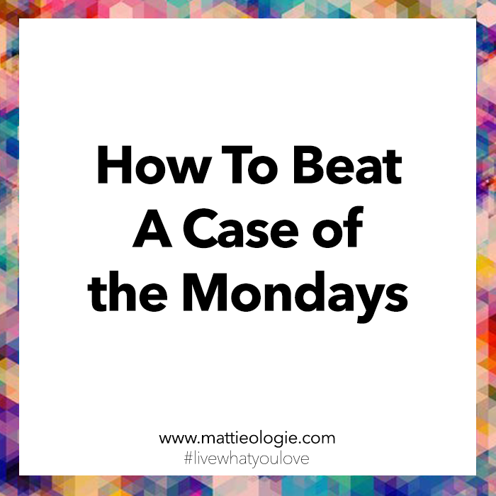 How To Beat A Case of the Mondays