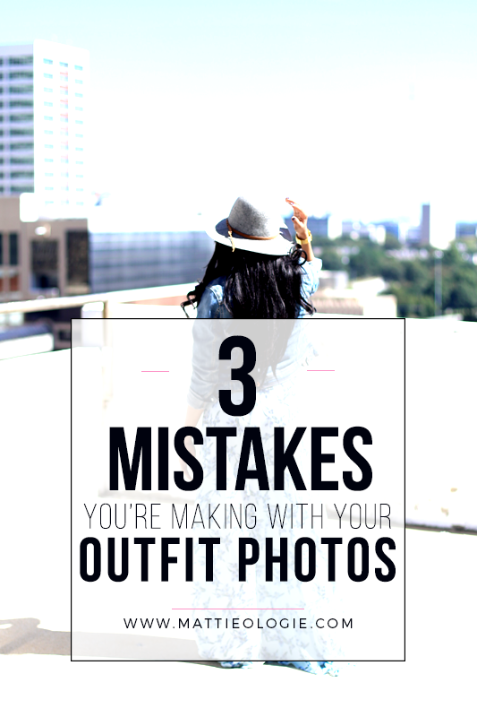 3 Mistakes You're Making With Your Outfit Photos | Mattieologie