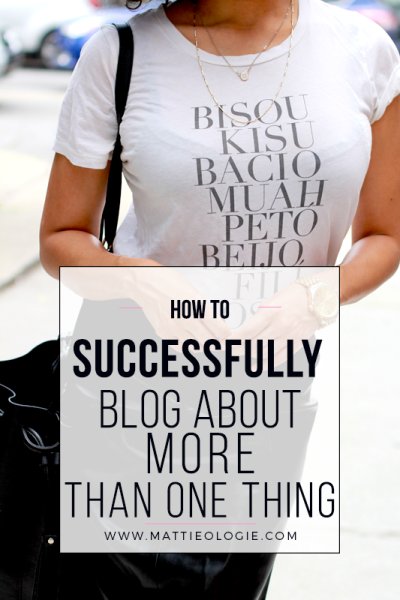 How to Successfully Blog About More Than One Thing | Mattieologie