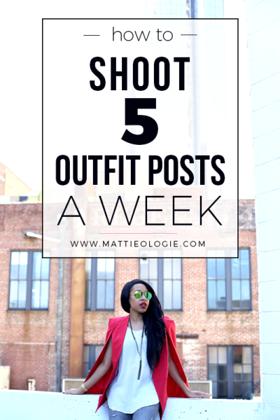 How to Shoot 5 Outfit Posts a Week | Mattieologie