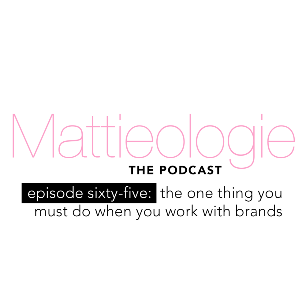 The One Thing You Must Do When You Work with Brands | Mattieologie