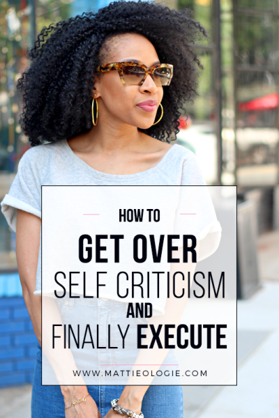 How to Get Over Self Criticism and Finally Execute | Mattieologie