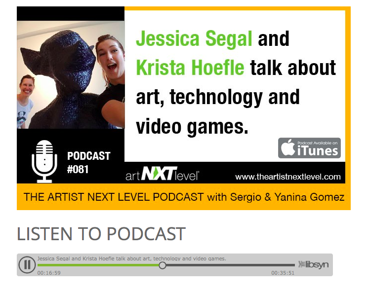 artNXTlevel Podcast  , Episode 81 (July 25, 2016).  Curator Jessica Segal and I spoke with Sergio Gomez on the   artNXTlvl Podcast   about videogames, art, and how you should always have a Plan B (or C, or D) when you make artwork that's electronic!