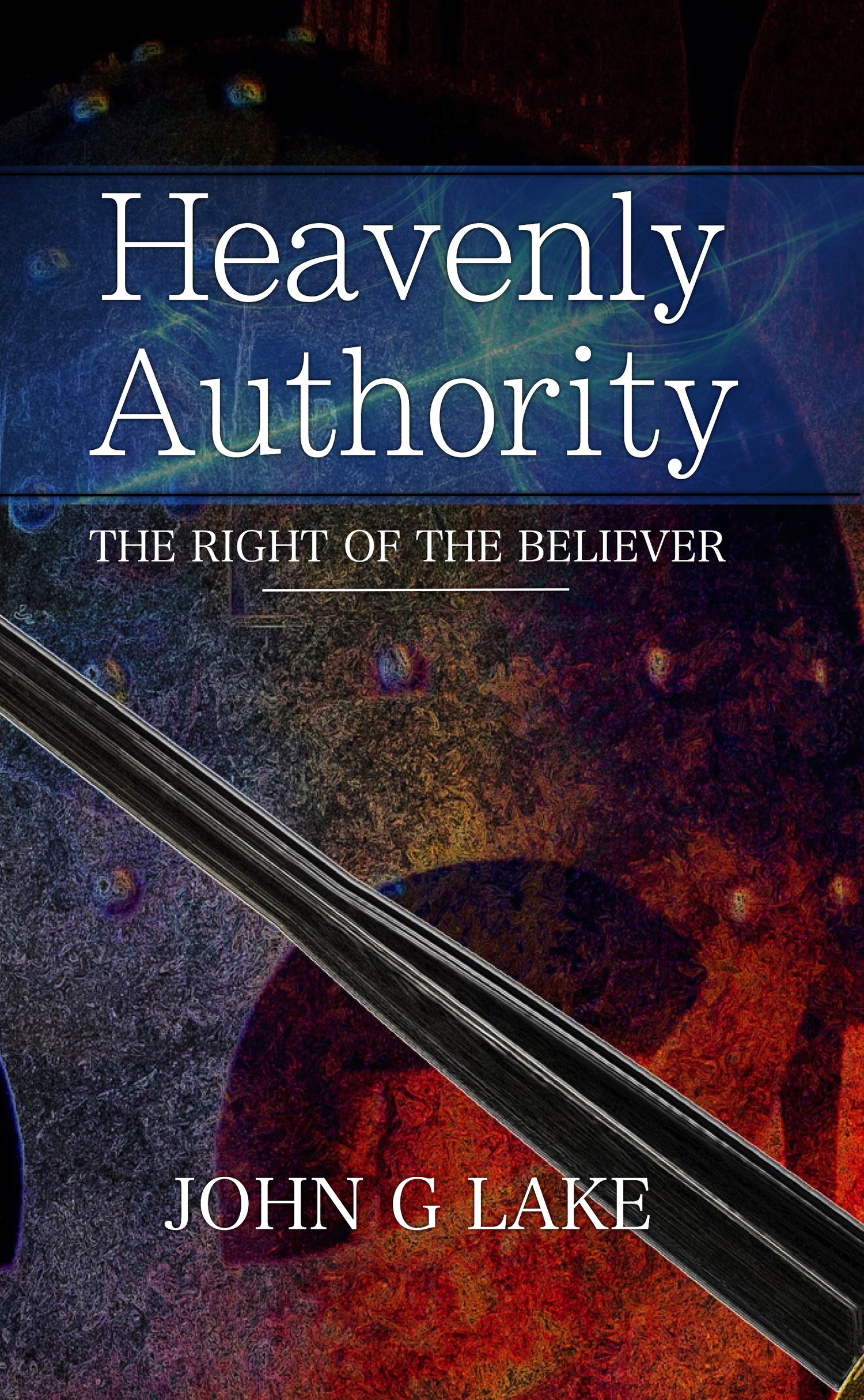 Heavenly Authority: The Right of the Believer by John G  Lake — GodSounds
