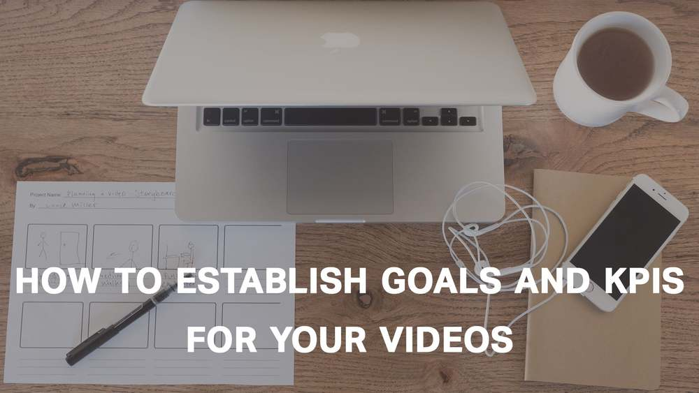 How to establish goals and KPIs for your marketing videos.
