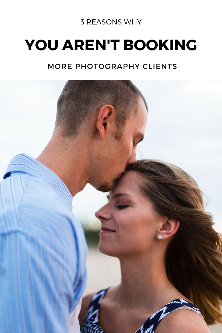 3 Reasons why you aren't booking more photography clients in your business