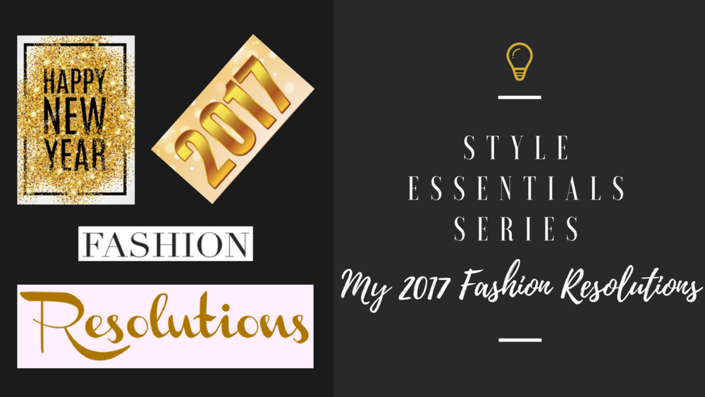 MY 2017 FASHION RESOLUTIONS — Lost Without Style