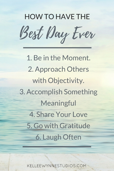 How to Have the Best day ever by Kellee Wynne Studios, Living a creative happy life as an artist.jpg