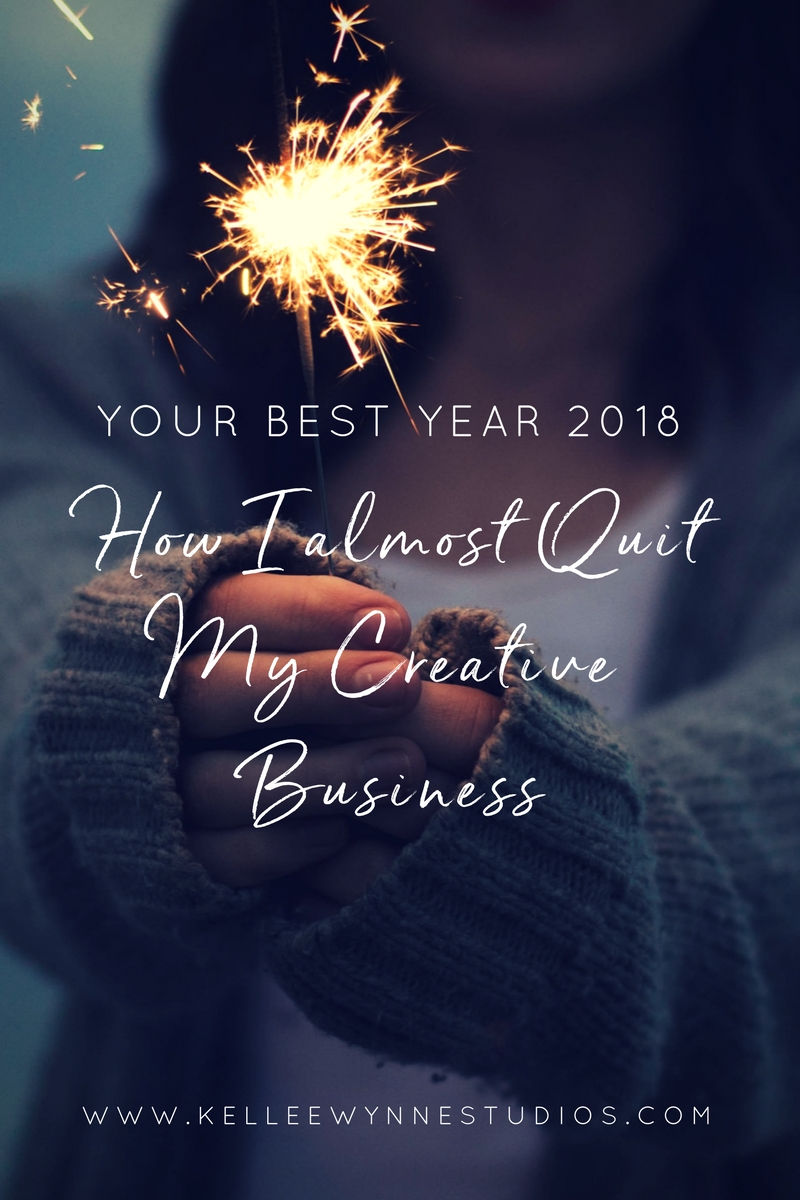 Your Best Year 2018 How I almost Quit My Creative Business by Kellee Wynne Conrad.jpg