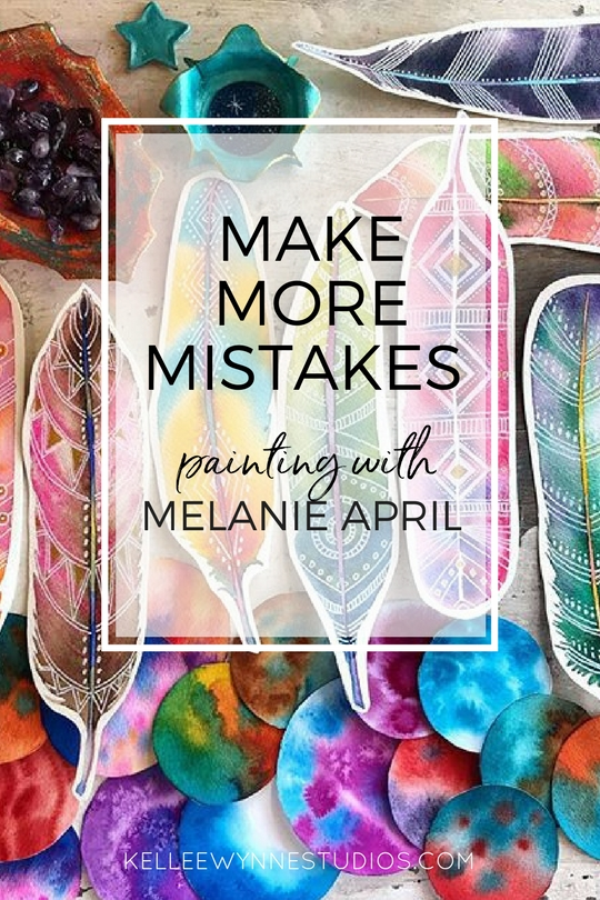 Make  More Mistakes, Painting with Melanie April on Kellee Wynne Studios Color Crush Creative blog for artists.jpg