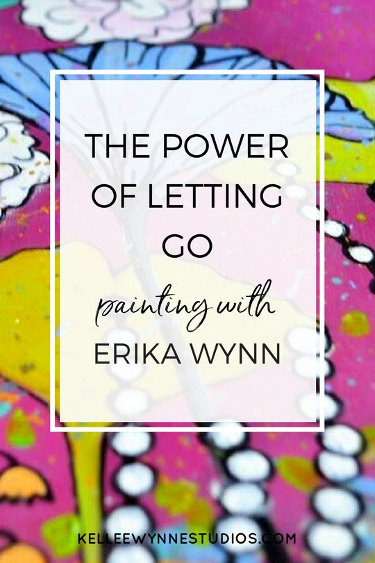 The Power of Letting Go Painting with Erika Wynn for Kellee Wynne Studios.jpg