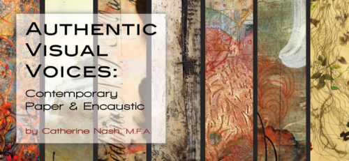 Authentic Visual Voices: Contemporary Paper and Encaustic by Catherine Nash