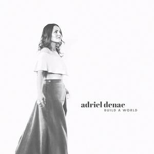 """Adriel Denae """"Build a World"""" - coming soon"""