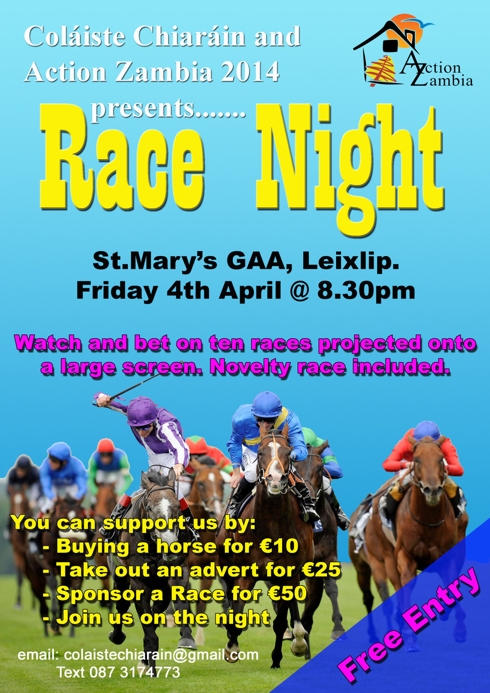 Race Night   We are staging a Race Night on Friday 4th April in support of Action Zambia. In June sixteen of our senior students and six adult volunteers will travel to Kalomo to work on a number of projects and any funds raised on the night will go to financing our projects in Kalomo.   We hope that you might be in a position to suppport us on the night and look forward to seeing you in the parade ring. Should you wish to buy a horse then please contact us or by following  this link