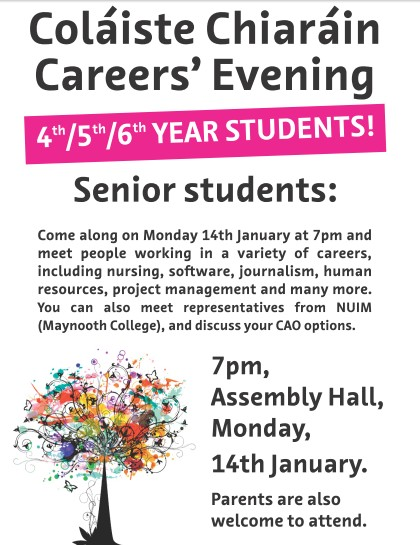 Careers Evening   A careers evening will be held In Coláiste Chiaráin on Monday 14th January at 7 pm. The event is being organised by the Parents Council.