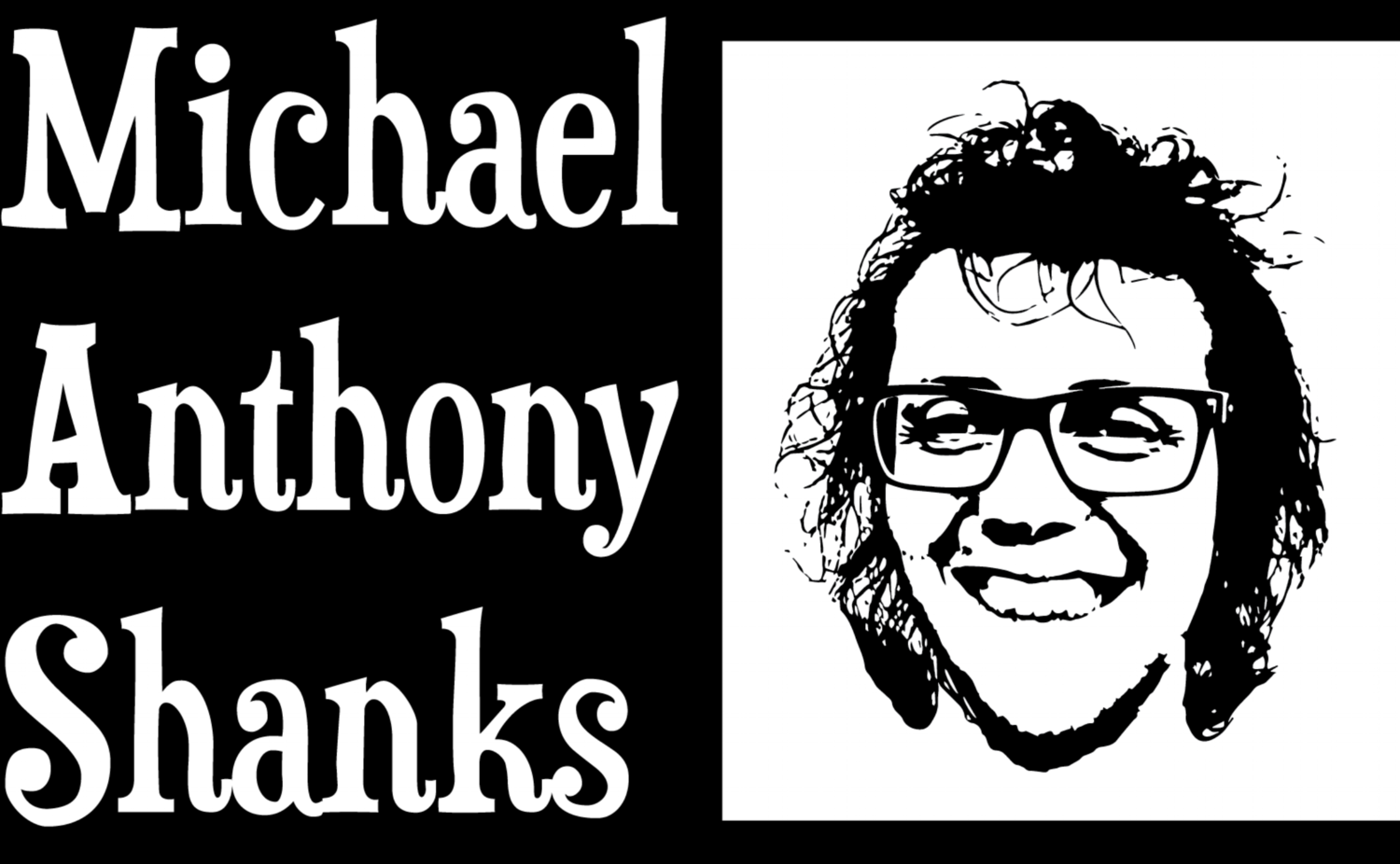Michael Anthony Shanks | Official Website