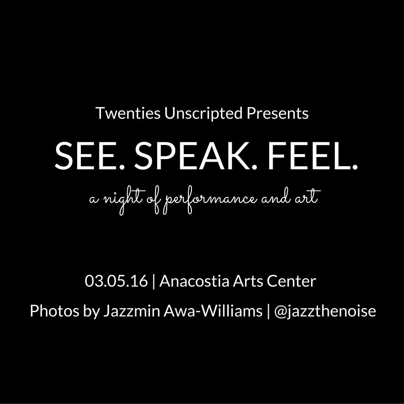 Twenties Unscripted PresentsSEE. SPEAK. FEEL.A Night of Performance and Art.jpg