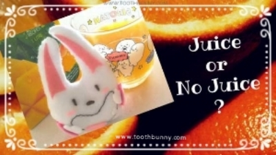 "Tooth Bunny asks the question: ""Juice or No Juice for children? And why?"""