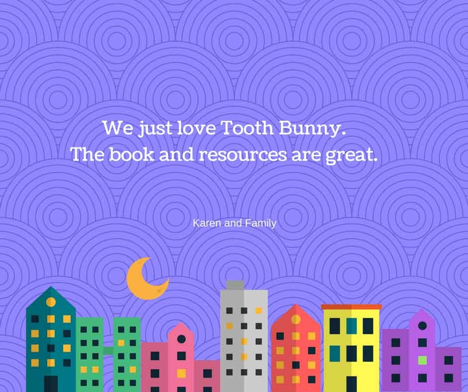 Tooth Bunny Feedback from Karen and Family