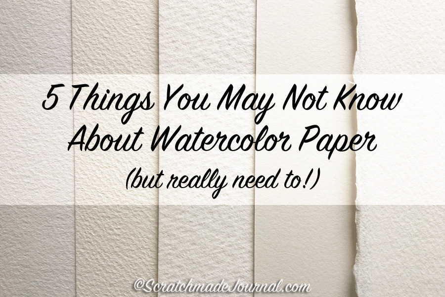 Five surprising things you may not know about watercolor paper (but you really need to!) - ScratchmadeJournal.com