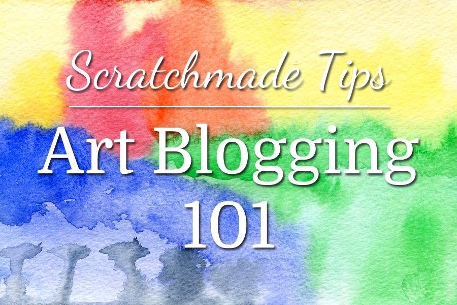Art Blogging 101: Tips on starting an artist blog at ScratchmadeJournal.com