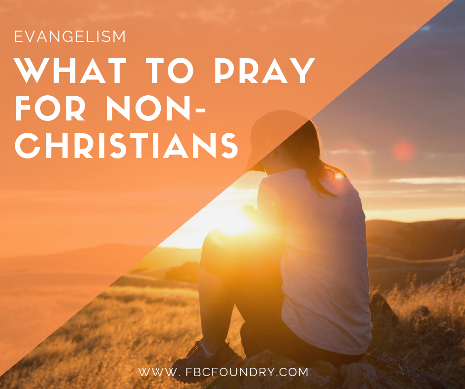 fbc foundry how to pray for non-christians.png