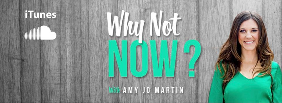 Amy Jo Martin, Why Not Now?