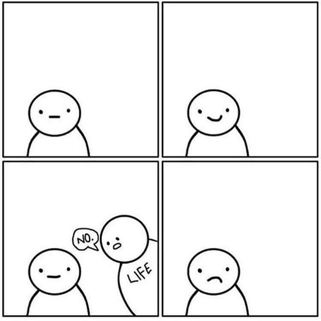 My week in a nutshell! But Fuck you, life! I've always been more stubborn than you.