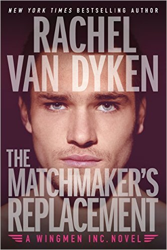 Rachel Van Dyken Wingmen, Inc. The Matchmaker's Replacement.jpeg