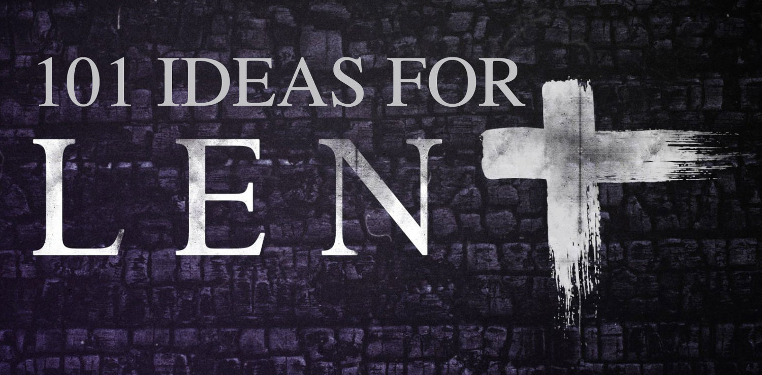 101 Spiritual Ideas For Lent Fr Bills Personal Pages