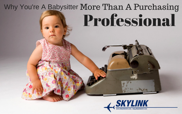 Why You're A Babysitter More Than A Purchasing Professional
