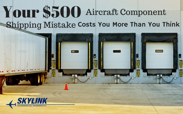 Your $500 Aircraft Component Shipping Mistake Costs You More Than You Think